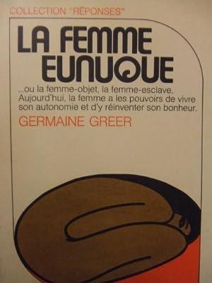 LA FEMME EUNUQUE, ou la femme-objet, la: ermaine GREER
