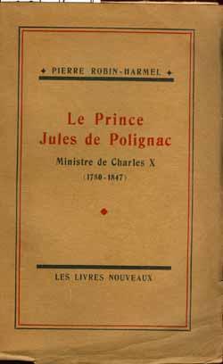 Le Prince Jules de Polignac, ministre de: P. Robin-Harmel