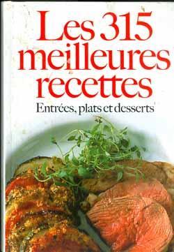 LES 315 MEILLEURES RECETTES, entrées, plats et Desserts