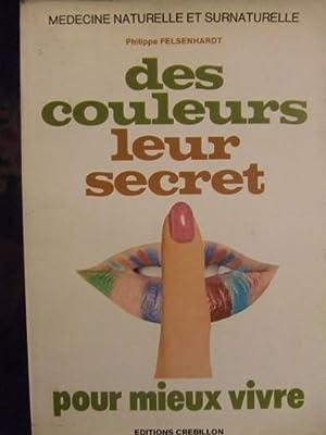 des Couleurs Leur Secret Pour Mieux Vivre: Philippe Felsenhardt