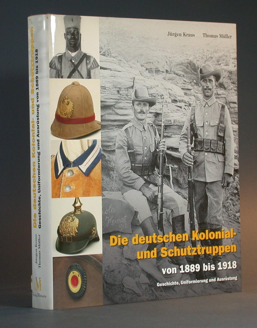 Die deutschen Kolonial- und Schutztruppen von 1889 bis 1918. Geschichte, Uniformierung und Ausr&...
