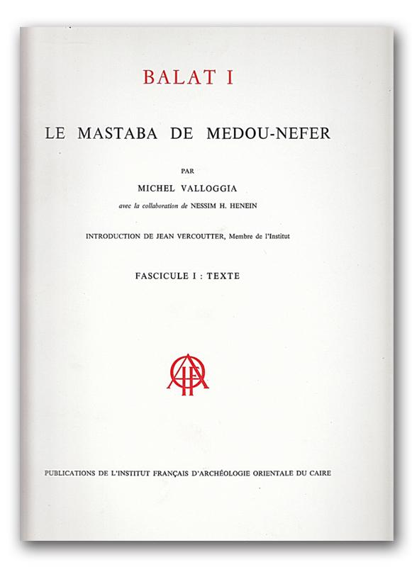Balat I. Le mastaba de Medou-Nefer. I: Texte; II: Planches. [TWO VOLUMES].: Valloggia, Michel. Avec...