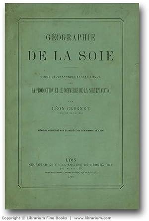 Géographie de la soie. Étude géographique et statistique sur la production et ...