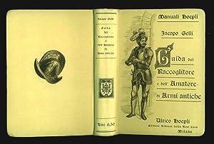 Guida del Raccoglitore e dell' Amatore di Armi Antiche. (Manuali Hoepli).: Gelli, Iacopo; L. ...