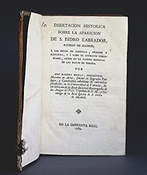 Disertacion historica sobre la aparicion de S. Isidro Labrador, Patron de Madrid, á los ...