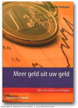 Meer geld uit uw geld. Alles over sparen en beleggen.: Verbaan, Sander.