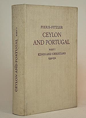 Ceylon and Portugal. Part I: Kings and Christians, 1539-1552. From the Original Documents at Lisbon...