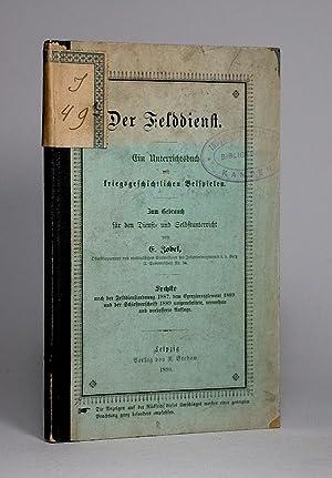 Der Felddienst. Ein Unterrichtsbuch mit kriegsgeschichtlichen Beispielen. Zum Gebrauch für den...