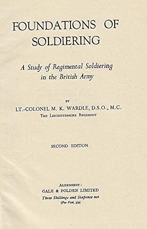 Foundations of Soldiering: A Study of Regimental Soldiering in the British Army.: Wardle, M. K.