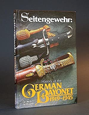 Seitengewehr: History of the German Bayonet, 1919-1945. [COLLECTOR'S VOLUME, NUMBERED & SIGNED].