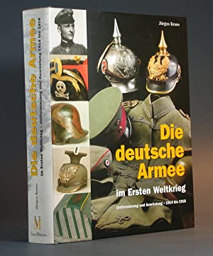Die deutsche Armee im Ersten Weltkrieg. Uniformierung und Ausrüstung, 1914 bis 1918. (Kataloge...