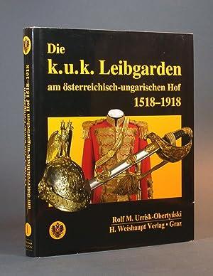 Die K.u.K. Leibgarden am österreichisch-ungarischen Hof 1518-1918.: Urrisk-Obertynski, Rolf M.