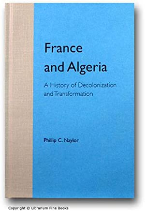 France and Algeria: A History of Decolonization and Transformation.: Naylor, Phillip C.
