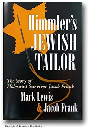 Himmler's Jewish Tailor: The Story of Holocaust Survivor Jacob Frank.: Lewis, Mark, and Jacob ...