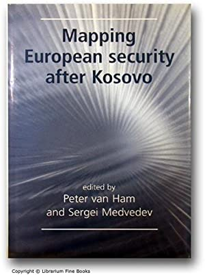 Mapping European Security after Kosovo.: Ham, Peter van, and Sergei Medvedev (Editors).