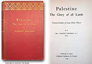 Palestine, the Glory of all Lands: Travel-Studies of some Bible Places.