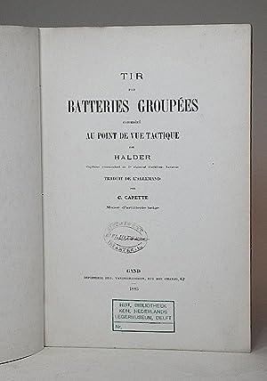 Tir par batteries groupées considéré au point de vue tactique.: Halder, ...
