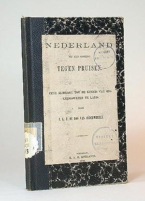 Nederland bij een oorlog tegen Pruisen. Eene bijdrage tot de kennis van ons krijgswezen te land.: ...