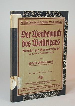 Der Wendepunkt des Weltkrieges. Beiträge zur Marne-Schlacht am 5. bis 9. September 1914. Mit 1...
