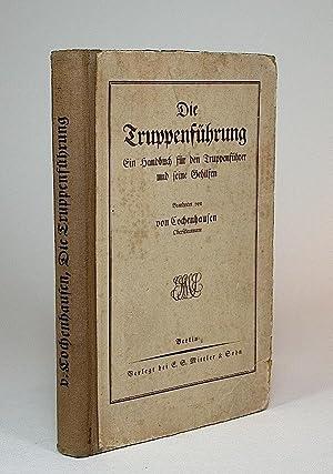 Die Truppenführung: Ein Handbuch für den Truppenführer und seine Gehilfen.: ...
