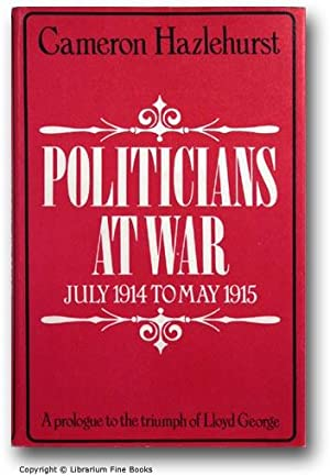 Politicians at War, July 1914 to May 1915: A Prologue to the Triumph of Lloyd George.: Hazlehurst, ...