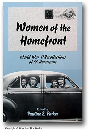 Women of the Homefront: World War II Recollections of 55 Americans.: Parker, Pauline E. (Editor).