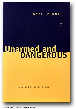 Unarmed and Dangerous: New and Selected Poems.