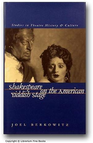Shakespeare on the American Yiddish Stage.: Berkowitz, Joel.