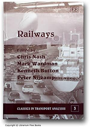 Railways.: Nash, Chris, Mark Wardman, Kenneth Button, Peter Nijkamp (Editors).
