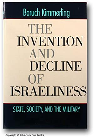 The Invention and Decline of Israeliness: State, Society, and the Military.: Kimmerling, Baruch.
