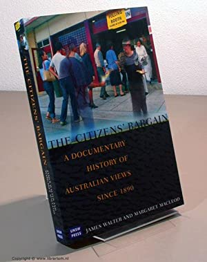 The Citizens' Bargain: A Documentary History of Australian Views Since 1890.: Walter, James, ...