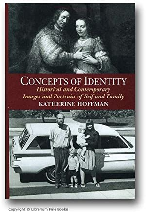 Concepts of Identity: Historical and Contemporary Images and Portraits of Self and Family.