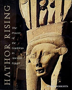 Hathor Rising: The Power of the Goddess in Ancient Egypt.