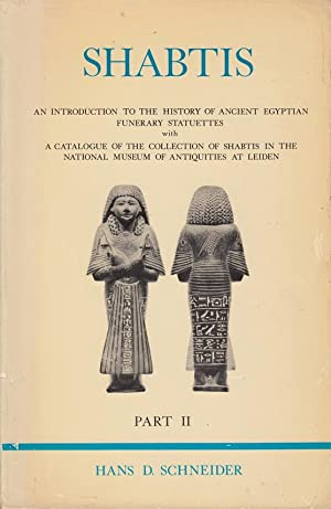 Shabtis: An Introduction to the History of Ancient Egyptian Funerary Statuettes with a Catalogue ...