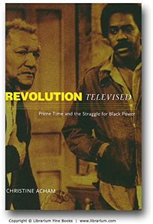 Revolution Televised: Prime Time and the Struggle for Black Power.