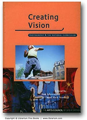 Creating Vision: Photography & the National Curriculum.: Isherwood, Sue, and Nick Stanley (...