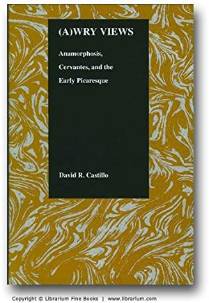 (A)wry Views: Anamorphosis, Cervantes, and the Early Picaresque.