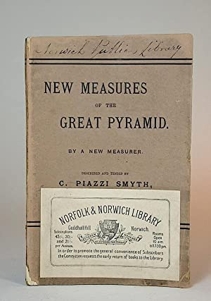 New Measures of the Great Pyramid, by a New Measurer. Described and Tested. Extended and Correcte...