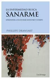 La enfermedad busca sanarme: Aprender a escuchar: Philippe Dransart