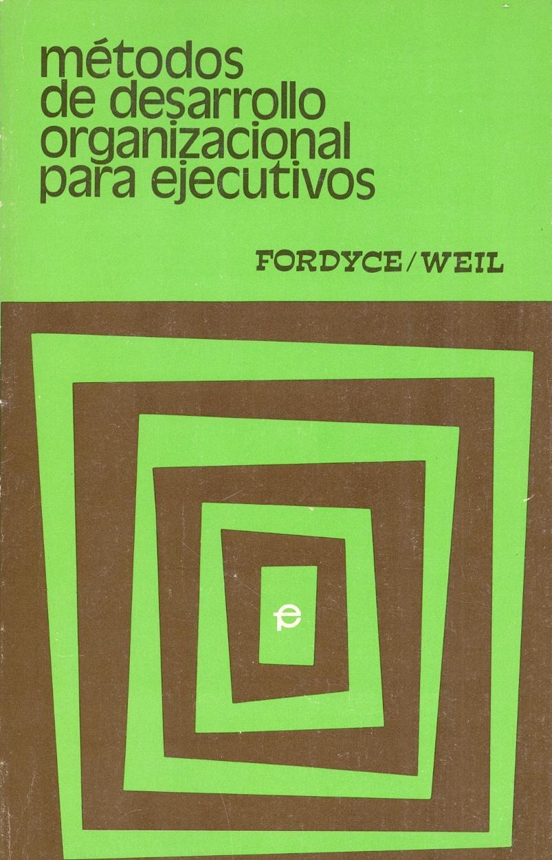 METODOS DE DESARROLLO ORGANIZACIONAL PARA EJECUTIVOS: Jack K. Fordyce - Raymond Weil