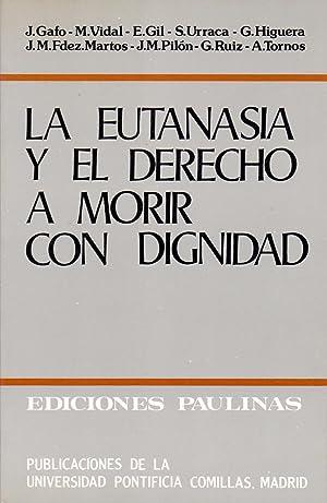 LA EUTANASIA Y EL DERECHO A MORIR CON DIGNIDAD: J. Gafo, M. Vidal, E. Gil y otros