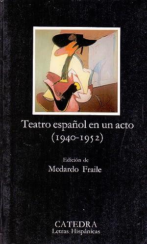 TEATRO ESPAÑOL EN UN ACTO 1940-1952 (edicion Medardo Fraile) (coleccion letras hispanicas ...