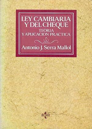 LEY CAMBIARIA Y DEL CHEQUE - TEORIA Y APLICACION PRACTICA: Antonio J. Serra Mallol