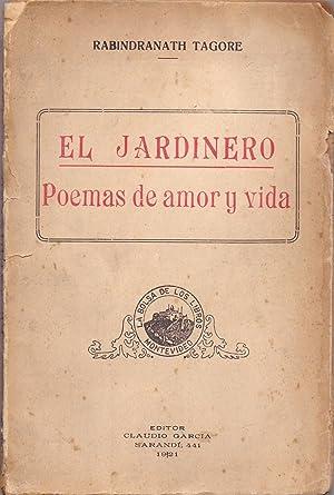 EL JARDINERO - POEMAS DE AMOR Y VIDA - (CON UN POEMA DE JUAN RAMON JIMENEZ): Rabindranath Tagore
