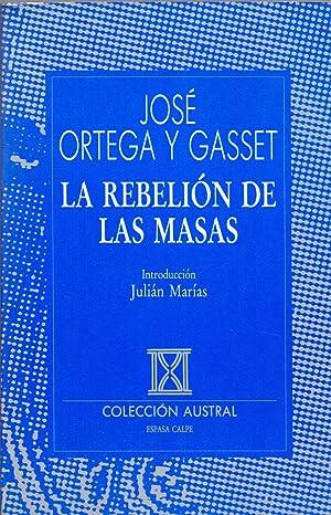 LA REBELION DE LAS MASAS (Coleccion austral: Jose Ortega y