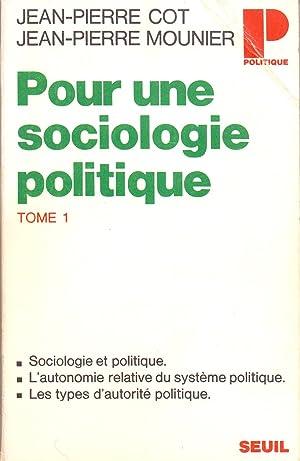 POUR UNE SOCIOLOGIE POLITIQUE Tome 1: Jean-Pierre Cot y