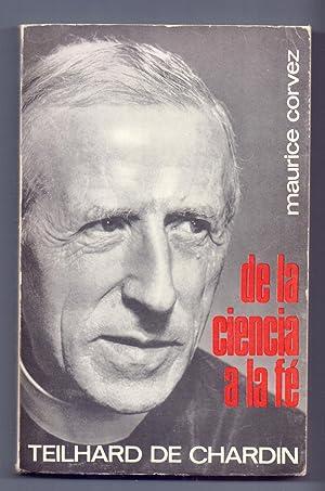 DE LA CIENCIA A LA FE - TEILHARD DE CHARDIN: Maurice Corvez
