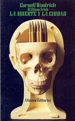 LA MUERTE Y LA CIUDAD: Cornell Woolrich (William Irish) - Seleccion y notas de Francis M. Nevins -