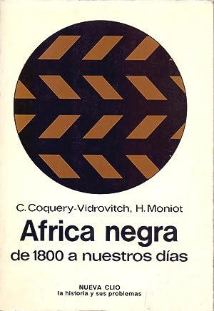 AFRICA NEGRA DE 1800 A NUESTROS DIAS: C. Coquery-vidrovitch y H. Moniot