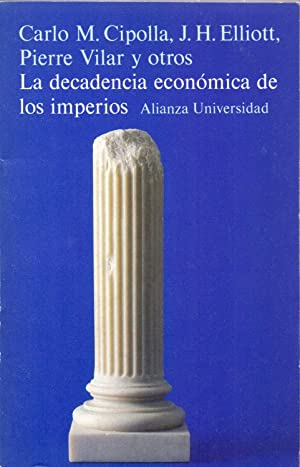 LA DECADENCIA ECONOMICA DE LOS IMPERIOS: Carlos M. Cipolla - A. Bernardi - C. Diehl - J. H. Elliat ...